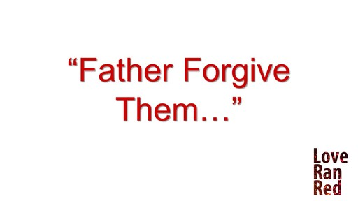 Father Forgive Them