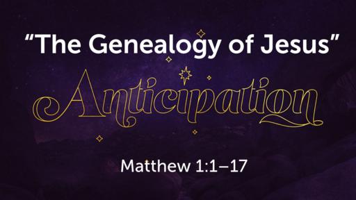 """The Genealogy of Jesus""   Matthew 1:1–17"
