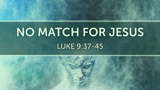 No Match For Jesus