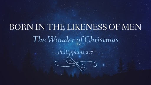 Born in LIKENESS of men: the wonder of Christmas
