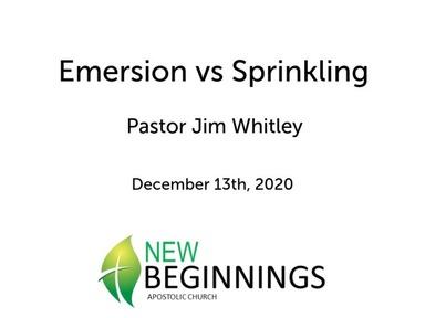Dec 12/13 Emersion vs Sprinkling
