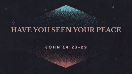 Have You Seen Your Peace?  -- 12/13/2020