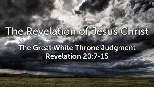 Sunday, December 13, 2020 - PM - The Great White Throne Judgment - Revelation 20:7-15