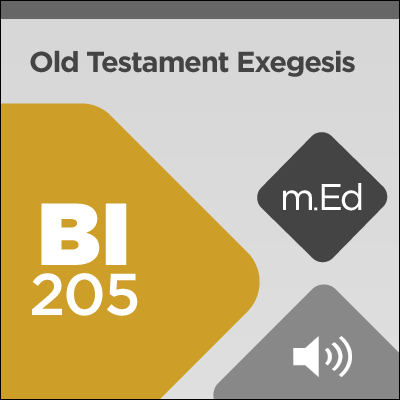 Mobile Ed: BI205 Old Testament Exegesis: Understanding and Applying the Old Testament (audio)