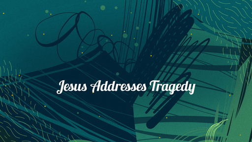 Jesus Addresses Tragedy