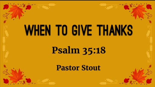 When To Give Thanks - Psalm 35:18