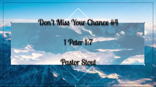 Don't Miss Your Chance #4 - 1 Peter 1:7
