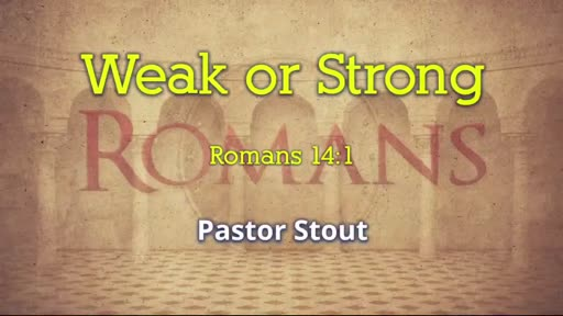 Weak Or Strong - Romans 14:1-10