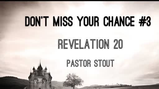 Don't Miss Your Chance #3 - Revelation 20:1-10