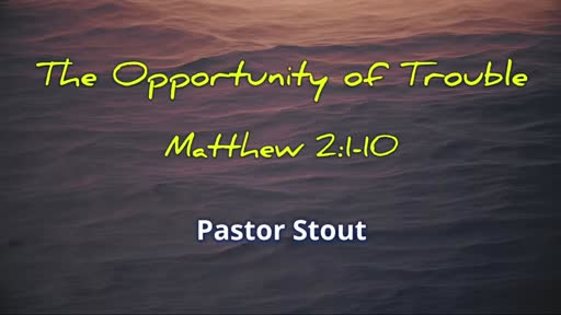 The Opportunity Of Trouble - Matthew 2:1-10