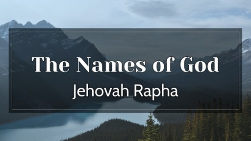 Wednesday, December 16, 2020 - The Names of God - Jehovah Rapha