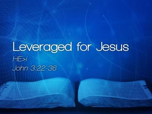 Leveraged for Jesus - April 7, 2017
