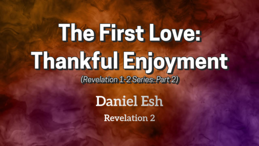 The First Love: Thankful Enjoyment (Revelation 1-3: Part 2)