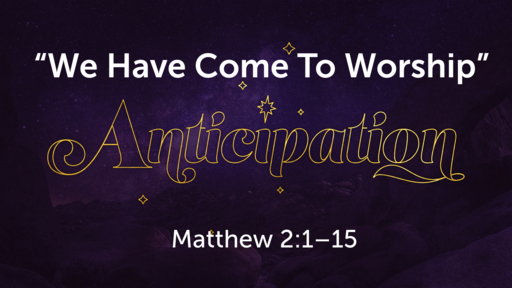 """""""We Have Come To Worship""""   Matthew 2:1–15"""