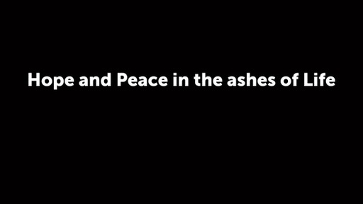 Hope and Peace in the ashes of Life