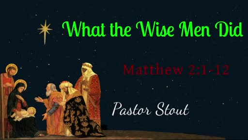 What The Wise Men Did - Matthew 2:1-12