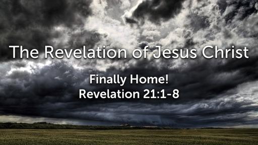 Sunday, December 20, 2020 - PM - Finally Home - Revelation 21:1-8