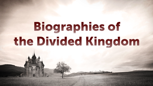 Biographies of the Divided Kingdom