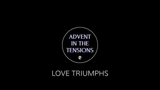 Advent 2020 Week 4 - Love Triumphs