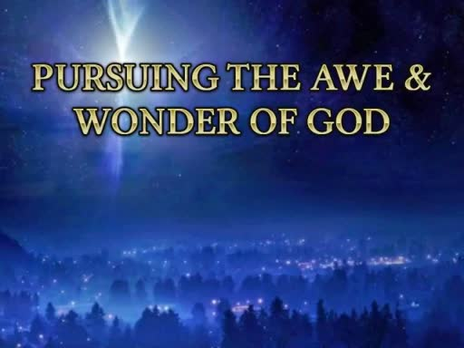 Pursuing the Awe and Wonder of God