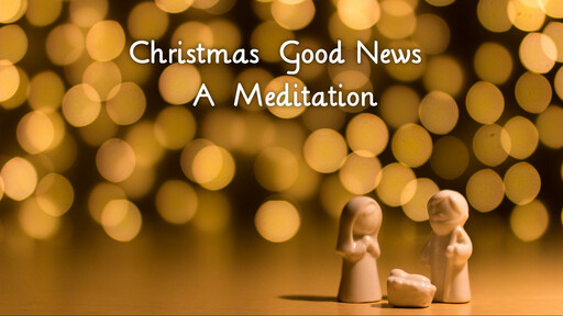 Good News for Christmas: A  Meditation