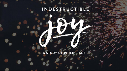 Indestructible Joy: Philippians