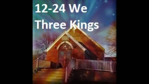 12-24 We Three Kings