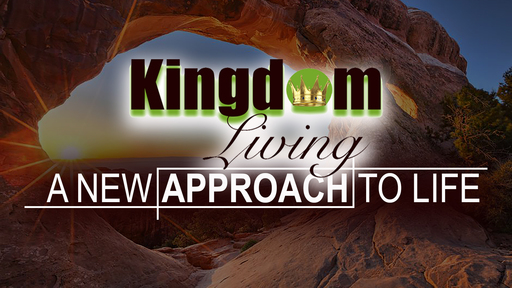 Kingdom Living: A New Approach to Life