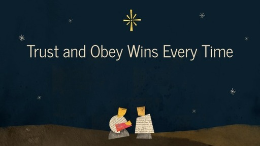 Trust and Obey Wins Every Time