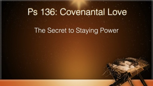 Psalm 136: Covenantal Love - The Secret to Staying Power