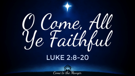 O Come, All Ye Faithful | Luke 2:21-38 | Luke Rosenberger