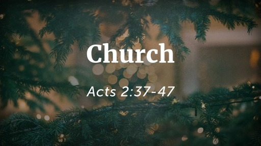 Acts 2:37-47, Church