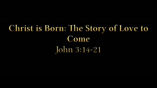Christ is Born: The Story of Love to Come - December 27, 2020