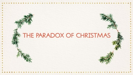 The Paradox of Christmas - December 27, 2020