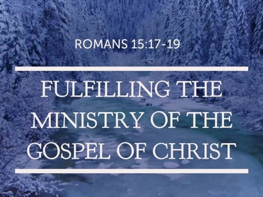 Fulfilling the Ministry Of The Gospel Of Christ