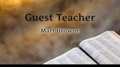 Guest Teacher: Pastor Matt Browne
