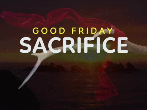 Good Friday - Sacrifice