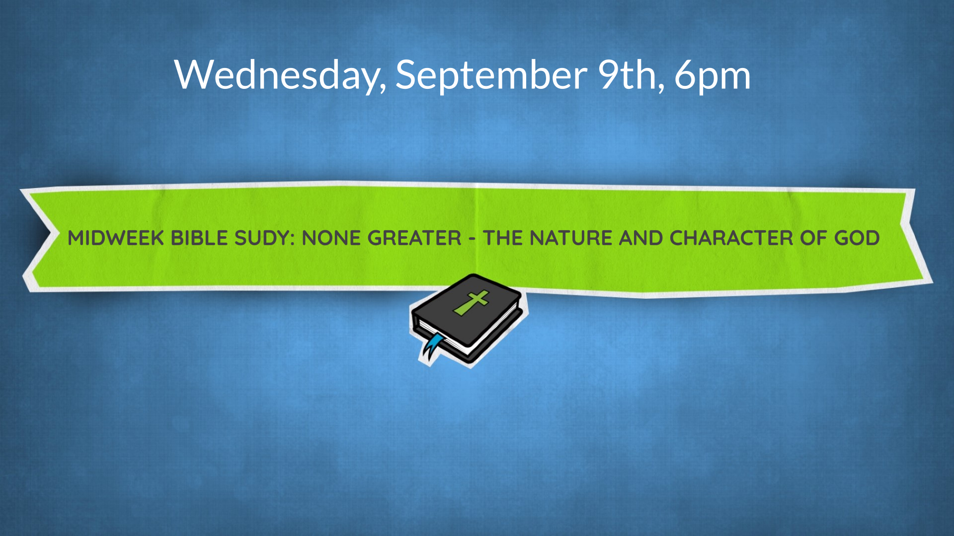 MidWeek Bible Sudy: None Greater - The Nature and Character of God
