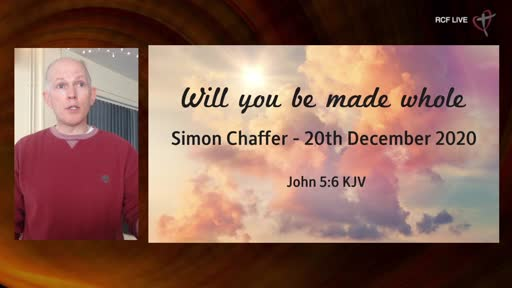 20th December 2020 - Christmas Celebration - Simon Chaffer - Will you be made Whole?-