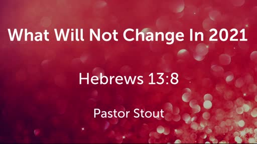 What Will Not Change In 2021 - Hebrews 13:1-9