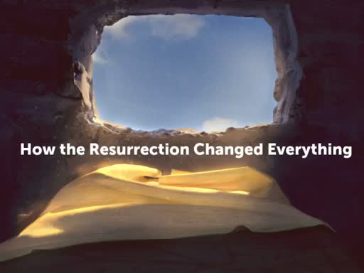 How the Resurrection Changed Everything