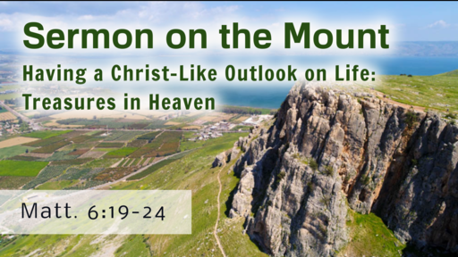 2020-12-06 AM (TM) - Life of Christ: #67 - Sermon on the Mount: Having a Christ-Like Outlook on Life-Treasures in Heaven
