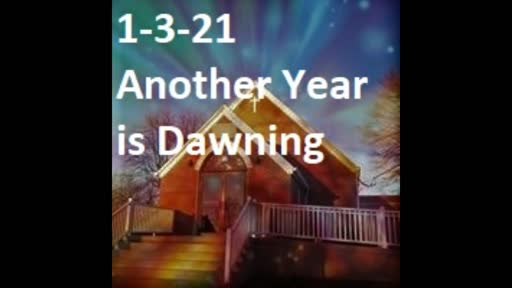 1-3-21 Another Year Is Dawning