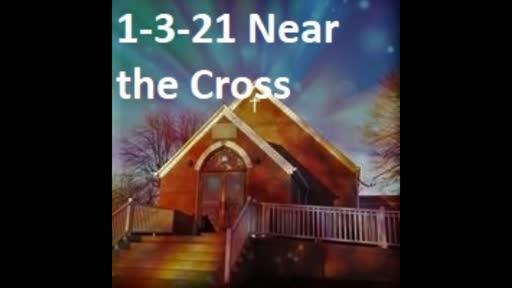 1-3-21 Near The Cross