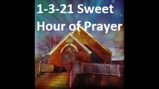 1-3-21 Sweet Hour Of Prayer