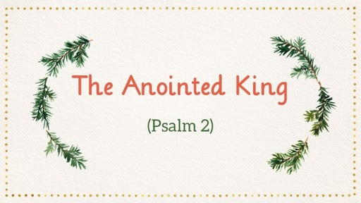 The Anointed King (Psalm 2)