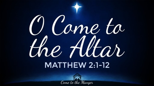 O Come to the Altar | Matthew 2:1-12 | Luke Rosenberger