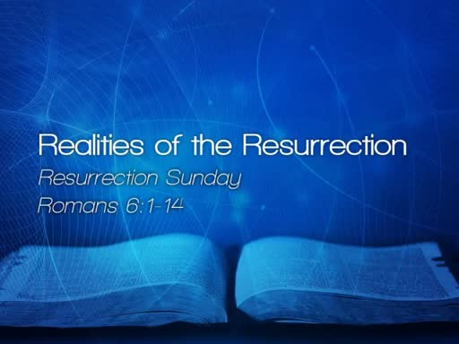 Realities of the Resurrection - April 16, 2017