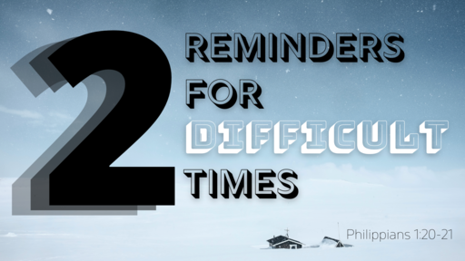 Two Reminders For Difficult Times