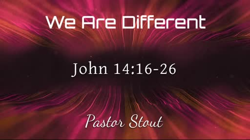 We Are Different - John 14:16-26